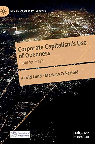 Corporate Capitalism's Use of Openness: Profit for Free? (Dynamics of Virtual Work)