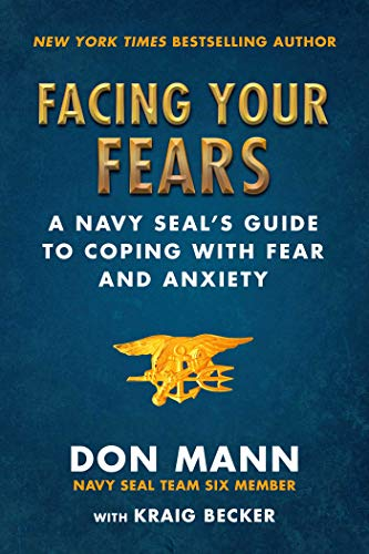 Facing Your Fears: A Navy SEAL's Guide to Coping With Fear and Anxiety