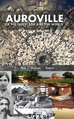Auroville, or the Quest for a Better World: past, present, and future