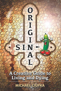 Original Sin: A Creative Guide to Living and Dying