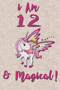 I am 12 & Magical! NoteBook: Unicorn NoteBook for 12 years old girls with cute unicorns Features: