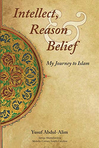 Intellect, Reason and Belief - My Journey to Islam