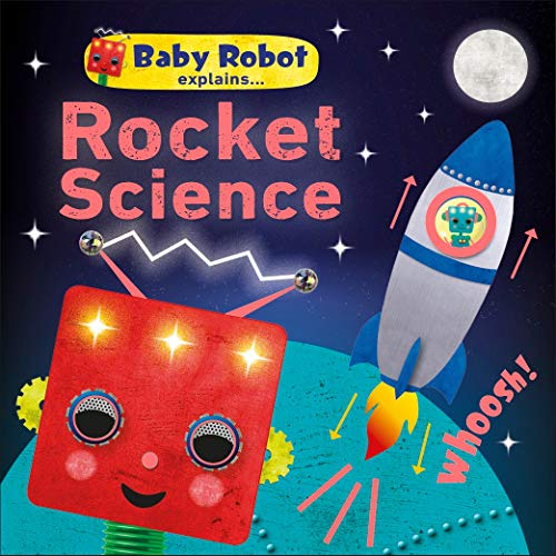 Baby Robot Explains... Rocket Science: Big ideas for little learners