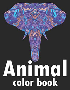 Animal Color Book: An Adult Coloring Book With Elephants, Cat, Antelope, Chicken, Eagle, Koala, Squirrel, and many more! Stress Relieving Animal Designs.