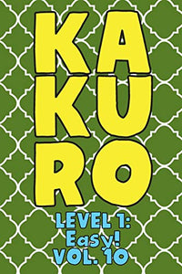 Kakuro Level 1: Easy! Vol. 10: Play Kakuro 11x11 Grid Easy Level Number Based Crossword Puzzle Popular Travel Vacation Games Japanese Mathematical ... Fun for All Ages Kids to Adult Gifts
