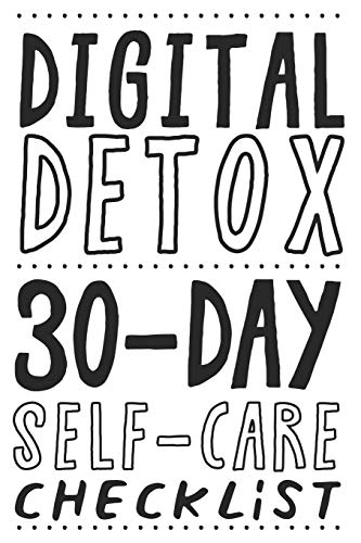 DIGITAL DETOX. 30-DAY SELF-CARE CHECKLIST: Become more productive, healthy and happy.
