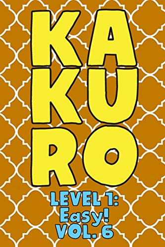 Kakuro Level 1: Easy! Vol. 6: Play Kakuro 11x11 Grid Easy Level Number Based Crossword Puzzle Popular Travel Vacation Games Japanese Mathematical ... Fun for All Ages Kids to Adult Gifts