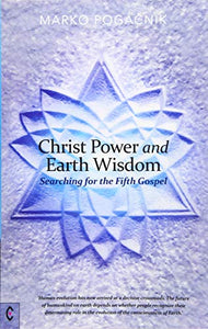 Christ Power and Earth Wisdom: Searching for the Fifth Gospel