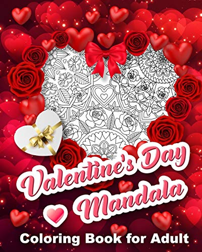 Valentine's Day Mandala Coloring Book for Adult: Adult Coloring Book for Valentine's Day, Hearts, Roses, Bows, Mixing with Beautiful Mandala Design, ... Special (Valentine Mandala Coloring Book)