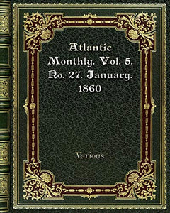 Atlantic Monthly. Vol. 5. No. 27. January. 1860