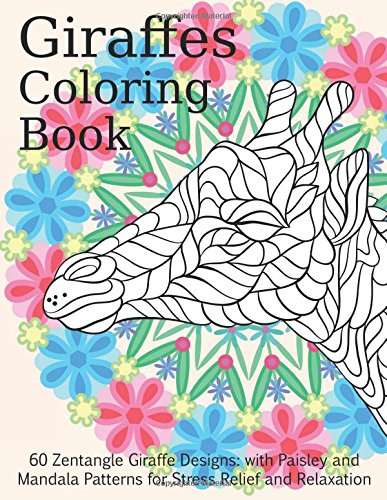 Giraffes Coloring Book - 60 Zentangle Giraffe Designs: with Paisley and Mandala Patterns for Stress Relief and Relaxation (Adult Coloring Books) (Volume 11)