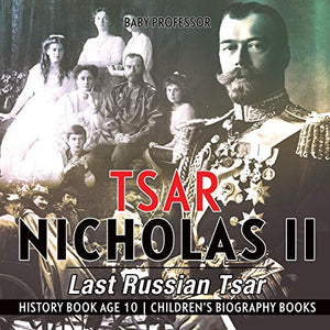 Tsar Nicholas II : Last Russian Tsar - History Book Age 10 | Children's Biography Books
