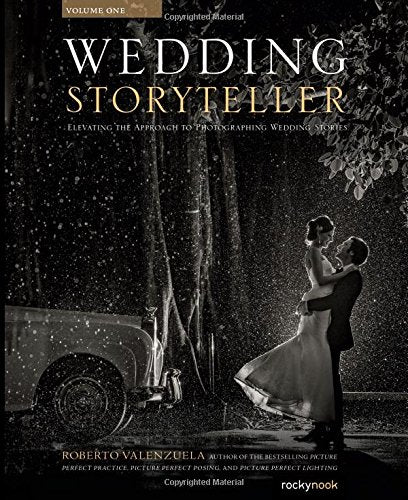 Wedding Storyteller, Volume 1: Elevating the Approach to Photographing Wedding Stories