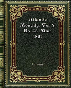 Atlantic Monthly. Vol. 7. No. 43. May. 1861