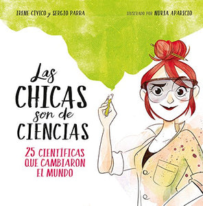 Las chicas son de ciencias: 25 científicas que cambiaron el mundo / Science Is a  Girl's Thing (Spanish Edition)