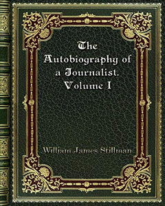 The Autobiography of a Journalist. Volume I