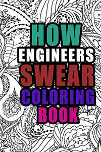 How Engineers Swear Coloring Book: More than 50 coloring pages, Engineer Coloring Book For Swearing Like an Engineer , Birthday & Christmas Present For Engineer ,  Engineer Gifts