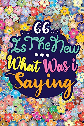 66 IS THE NEW ... WHAT WAS I SAYING: Birthday Funny Gift Notebook 120 PAGES