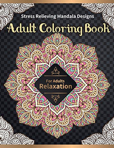 Adult Coloring Book: Stress Relieving Mandala Designs for Adults Relaxation
