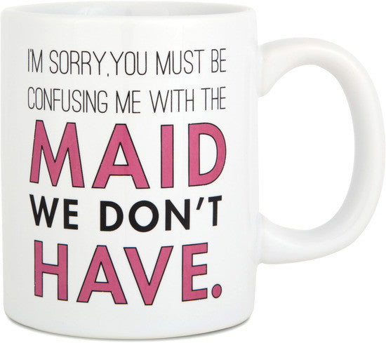 I'm sorry, you must be confusing me with the maid  Coffee & Tea Mug by Sorta Sarcastic - Beloved Gift Shop