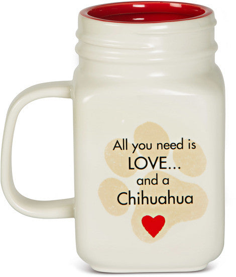 All you need is Love and a Chihuahua Coffee Tea Beverage Mug Latte Mug - Beloved Gift Shop