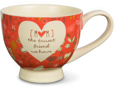 Mom, the truest friend we have Soup Bowl Mug by A Mother's Love - Beloved Gift Shop