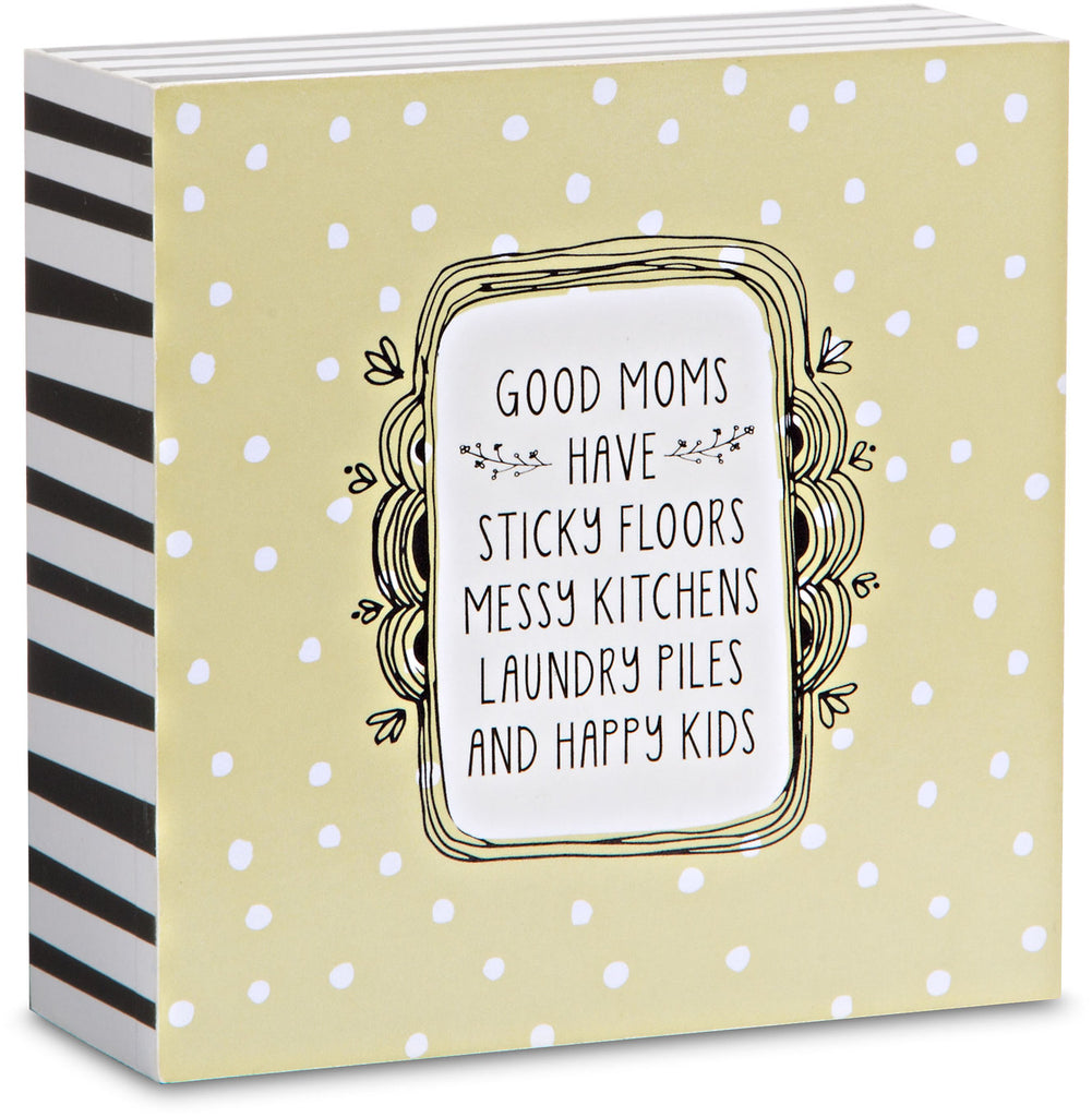 Good moms have sticky floors messy kitchens laundry piles Plaque Self-standing plaque - Beloved Gift Shop