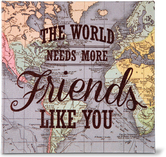 The World needs more Friends like You Globe Plaque Plaque - Beloved Gift Shop