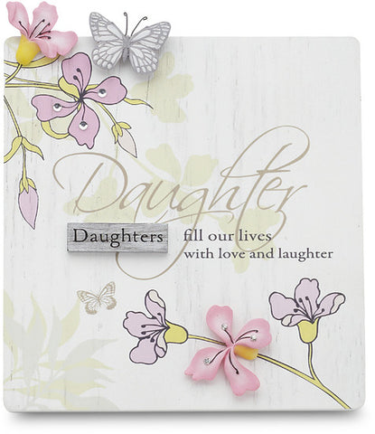 Daughter...Daughters fill our lives with love and laughter Self Standing Plaque by Mark My Words - Beloved Gift Shop