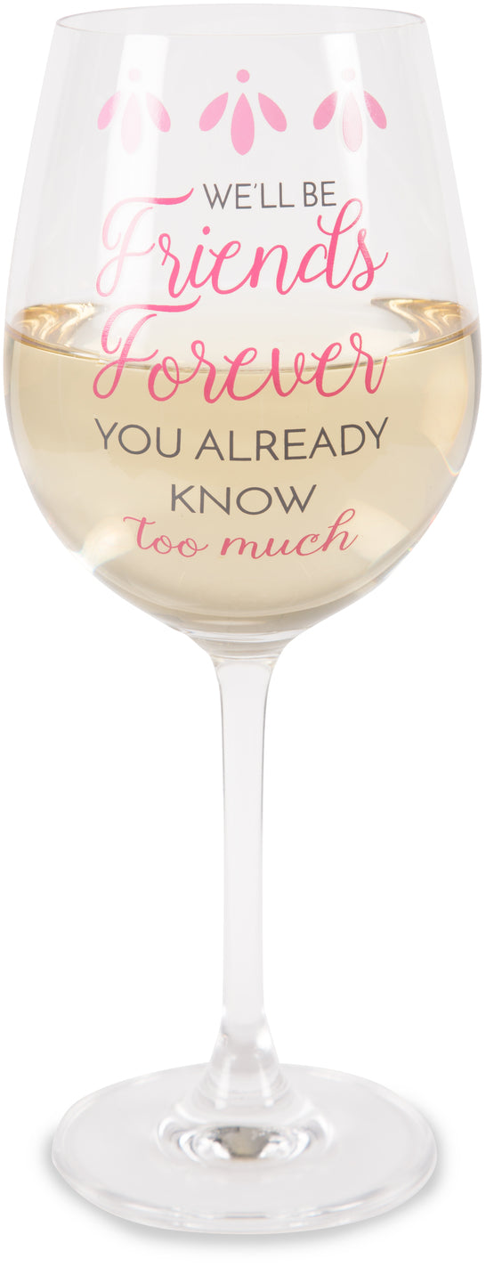 We'll be friends forever you already know too much Crystal Wine Glass Wine Glass - Beloved Gift Shop