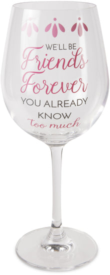 We'll be friends forever you already know too much Crystal Wine Glass