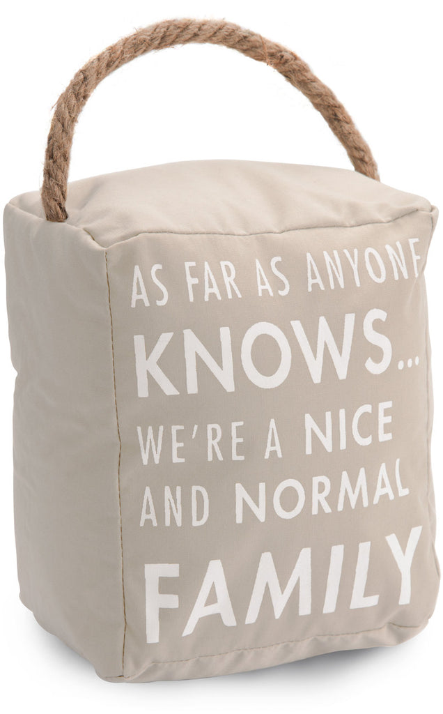 As far as anyone knows we are a nice & normal family Door Stopper Door Stopper - Beloved Gift Shop