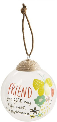 Friend you fill my life with happiness 80mm Glass Ornament by Bloom Amylee Weeks - Beloved Gift Shop