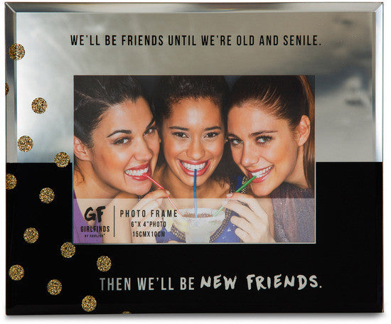 We'll be friends until we're old and senile Then we'll be new friends Picture Frame Picture Frame - Beloved Gift Shop