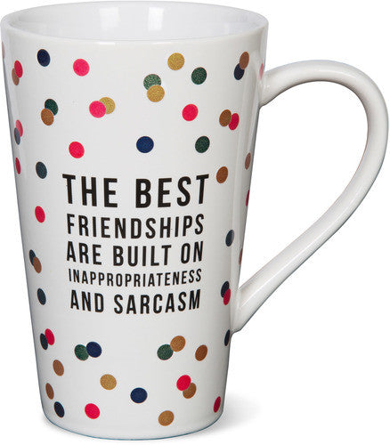 The Best Friendships Are Built on Inappropriateness & Sarcasm Latte Mug