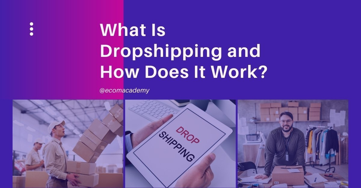 What Is Dropshipping and How Does It Work? (2021)