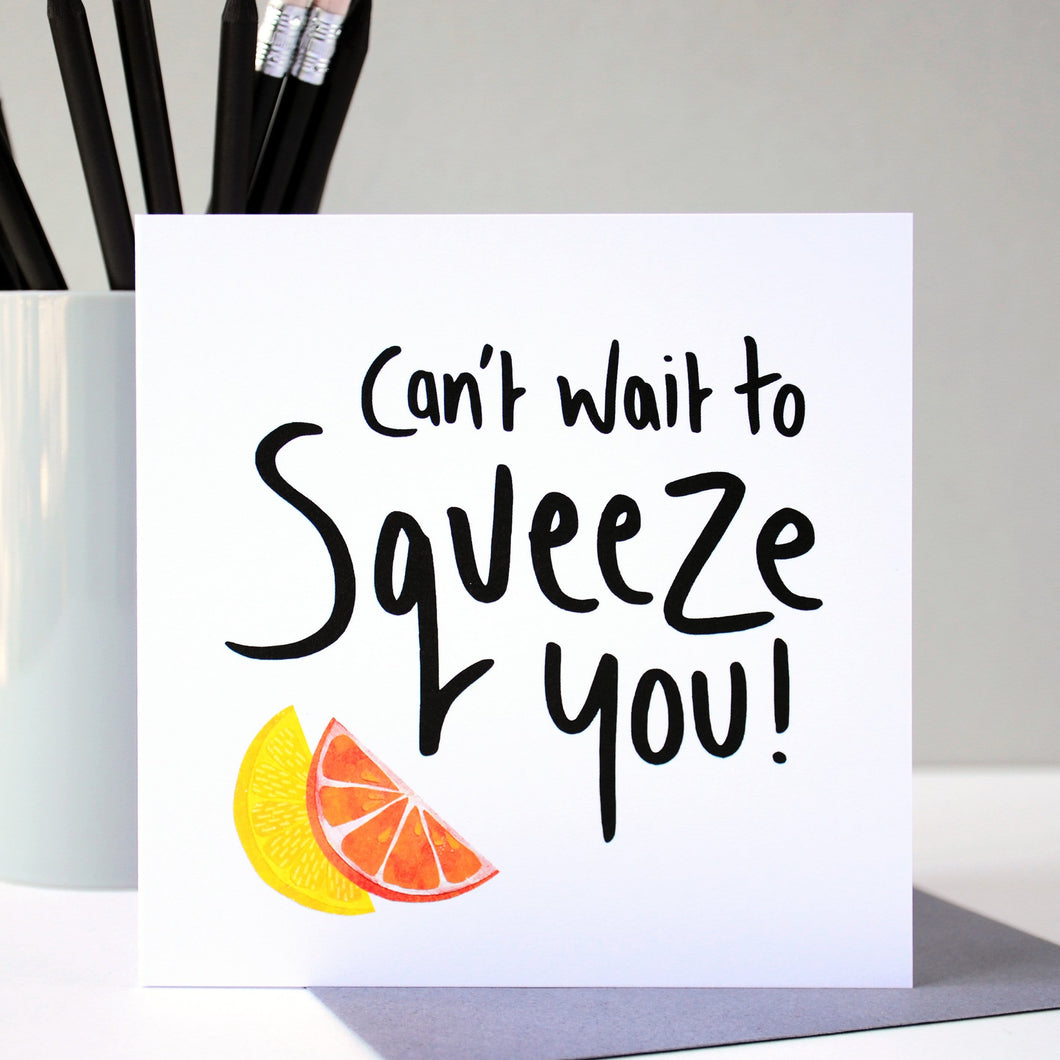 Can't wait to Squeeze you! Greetings Card