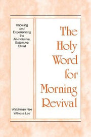 The Holy Word for Morning Revival - Knowing and Experiencing the All-inclusive, Extensive Christ - TexanFaith.com