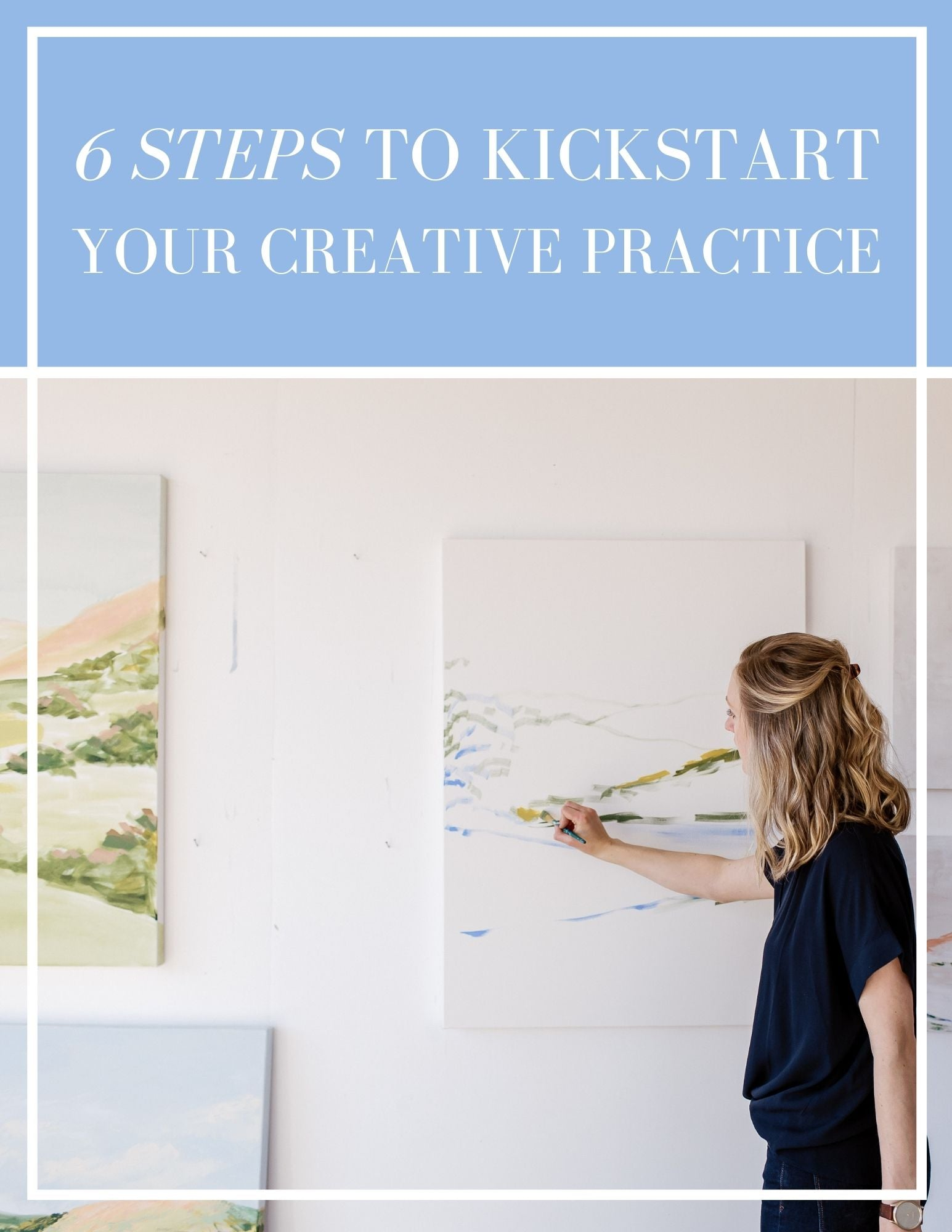 Cover image to the PDF Guide: 6 Steps to Kickstart Your Creative Practice