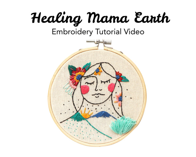 Healing Mama Earth Embroidery Kit: Tutorial Series