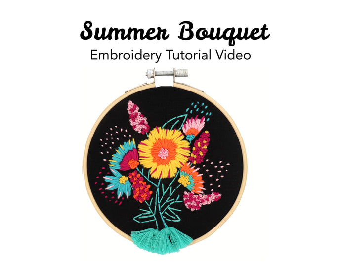 Summer Bouquet Embroidery Kit: Tutorial Series