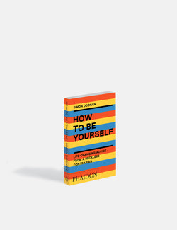 How to Be Yourself (Life-Changing Advice from a Reckless Contrarian) - Simon Doonan