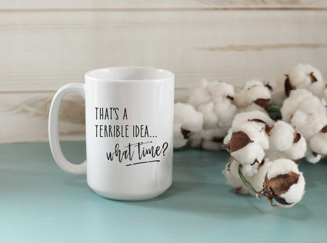 That's A Terrible Idea Coffee Mug