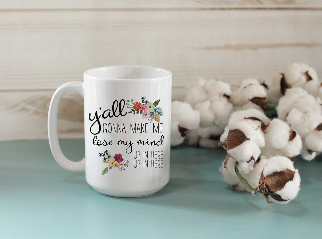 Y'all gonna make me lose my mind coffee cup