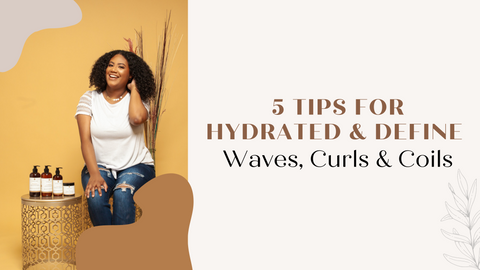 5 tips for hydrated and define waves, curls and coils