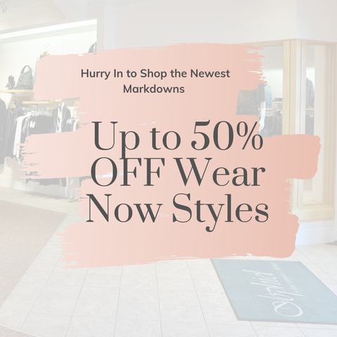 Take Up To 50% OFF Wear Now Styles! New Markdowns!