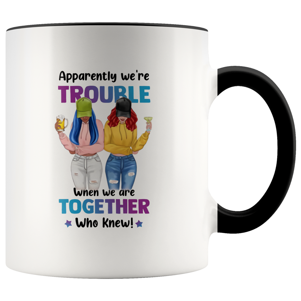 Apparently We're Trouble  when we're together Gift For BestFriend Mug