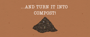 Cartoon compost pile. Text says: and turn it into compost!