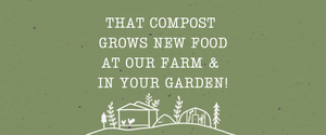 Cartoon farm layout logo. Text says: that compost grows new food at our farm & in your garden!