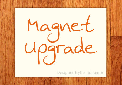 Magnet Upgrade - Purchase this to turn your order into Magnets!